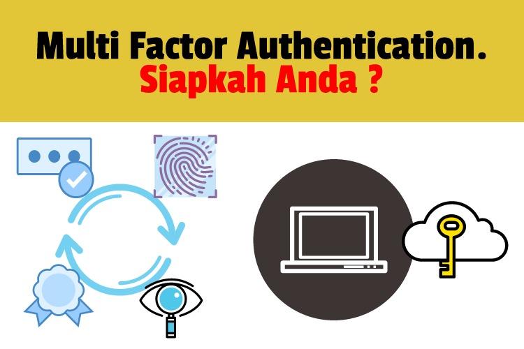 Multi Factor Authentication. Apakah Anda Siap ?